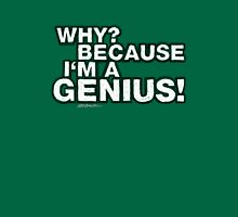 """Why? Because I'm A Genius!"" Unisex T-Shirt"