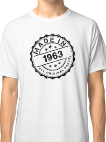 MADE IN 1963 ALL ORIGINAL PARTS Classic T-Shirt