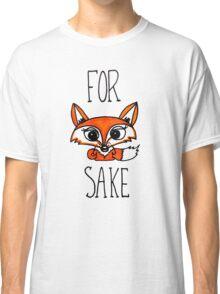 For Fox Sake Classic T-Shirt