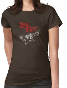 Drive Shaft Womens Fitted T-Shirt