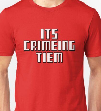 ITS CRIMEING TIEM Unisex T-Shirt