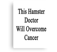 This Hamster Doctor Will Overcome Cancer Canvas Print