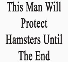 This Man Will Protect Hamsters Until The End  by supernova23