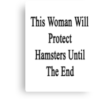 This Woman Will Protect Hamsters Until The End  Canvas Print