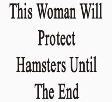 This Woman Will Protect Hamsters Until The End  by supernova23