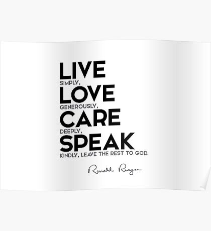 live simply, love generously - ronald reagan Poster
