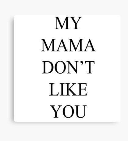 Justin Bieber My Mama Dont Like You  Canvas Print