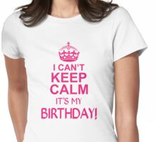 I CANT KEEP CALM ITS MY BIRTHDAY  Womens Fitted T-Shirt