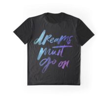 Dreams Must Go On - Holographic Foil Graphic T-Shirt
