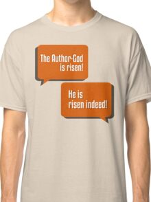 The Author-God is Risen Classic T-Shirt