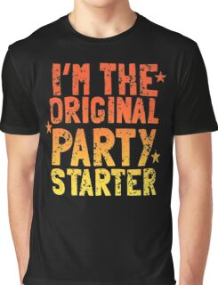 I'm the original PARTY STARTER distressed Graphic T-Shirt