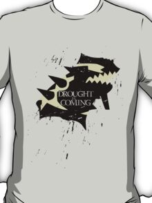 Drought is coming T-Shirt