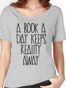 A Book A Day Keeps Reality Away Women's Relaxed Fit T-Shirt