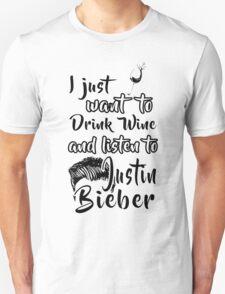 Just Drink wine and Listen To Justin Bieber  Unisex T-Shirt