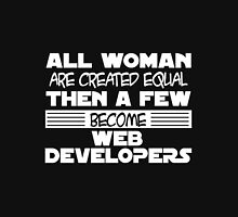 All woman are created equal then a few become web developers Unisex T-Shirt