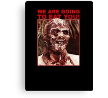 We Are Going to Eat You | Zombi 2 Canvas Print