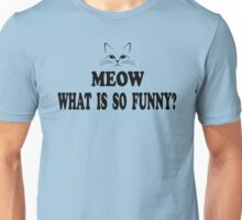 Super Troopers Quote - Meow What Is So Funny? Unisex T-Shirt