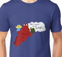 That sounds really boring Unisex T-Shirt