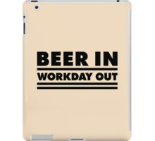 Beer in - Workday out V.1 (black) iPad Case/Skin