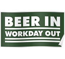 Beer in - Workday out V.1 (white) Poster