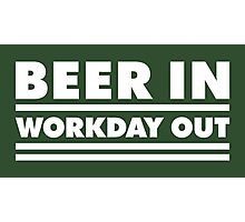 Beer in - Workday out V.1 (white) Photographic Print