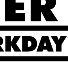 Beer in - Workday out V.1 (white) Sticker