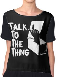 Talk to the Thing w Chiffon Top