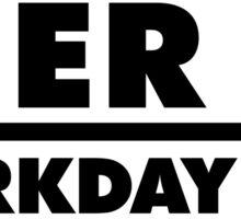 Beer in - Workday out V.2 (black) Sticker