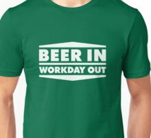 Beer in - Workday out V.2 (white) Unisex T-Shirt