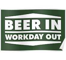 Beer in - Workday out V.2 (white) Poster