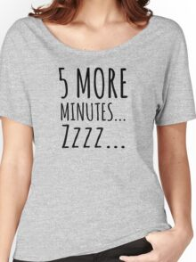 5 MORE MINUTES... ZZZ... Women's Relaxed Fit T-Shirt