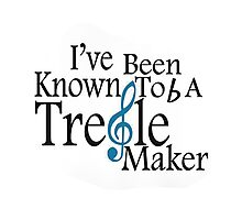 ,I've been known to b a treble maker Photographic Print