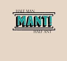 MANT! - Half Man, Half Ant! Unisex T-Shirt