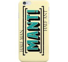 MANT! - Half Man, Half Ant! iPhone Case/Skin