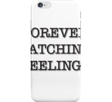 Forever Catching Feelings  iPhone Case/Skin