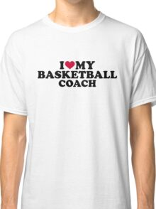 I love my basketball coach Classic T-Shirt