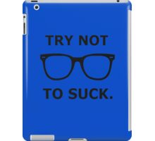 Try Not To Suck. - Joe Maddon Saying iPad Case/Skin