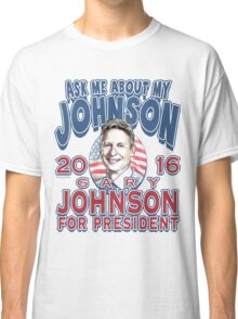 Ask Me About My Johnson 2016 Classic T-Shirt
