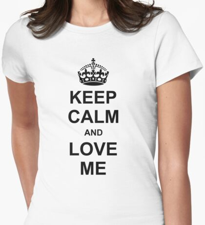 KEEP CALM AND LOVE ME Womens Fitted T-Shirt