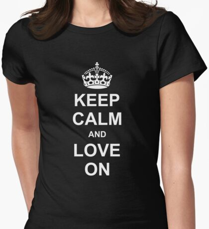KEEP CALM AND LOVE ON Womens Fitted T-Shirt