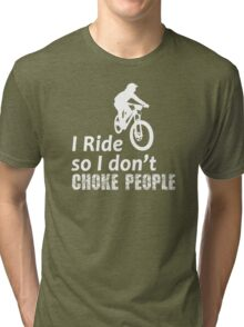I Ride So I Don't Choke People Funny Cycling, Bicycle, Mountain Bike and BMX Tri-blend T-Shirt