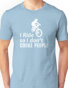 I Ride So I Don't Choke People Funny Cycling, Bicycle, Mountain Bike and BMX Unisex T-Shirt