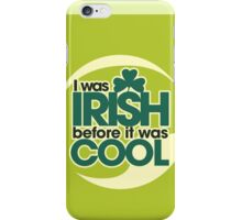 I was irish before it was cool iPhone Case/Skin