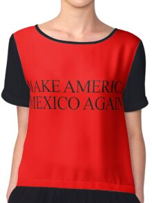 Make America Mexico Again  Chiffon Top