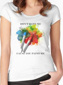 Don't Hate Me Cause You Paint Me Women's Fitted Scoop T-Shirt