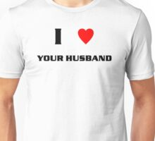 I Heart Your Husband (blk) Unisex T-Shirt
