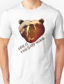 Love Is A Big Scary Animal (Bear Design) #2 Unisex T-Shirt