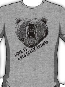 Love Is A Big Scary Animal (Bear Design) #3 T-Shirt