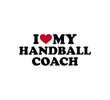 I love my handball coach Photographic Print