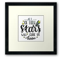 All of these stars will guide us home Framed Print